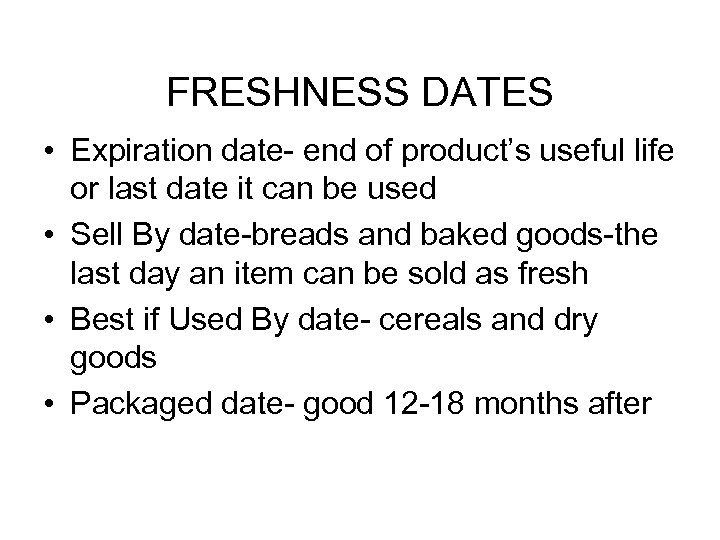 FRESHNESS DATES • Expiration date- end of product's useful life or last date it