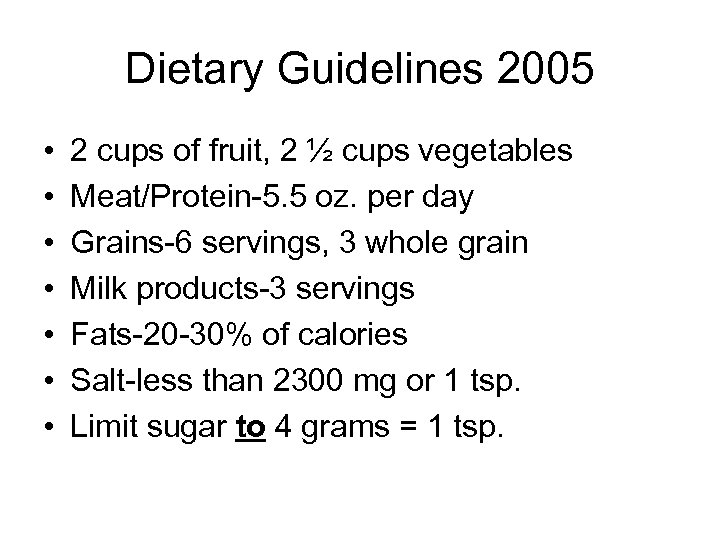 Dietary Guidelines 2005 • • 2 cups of fruit, 2 ½ cups vegetables Meat/Protein-5.