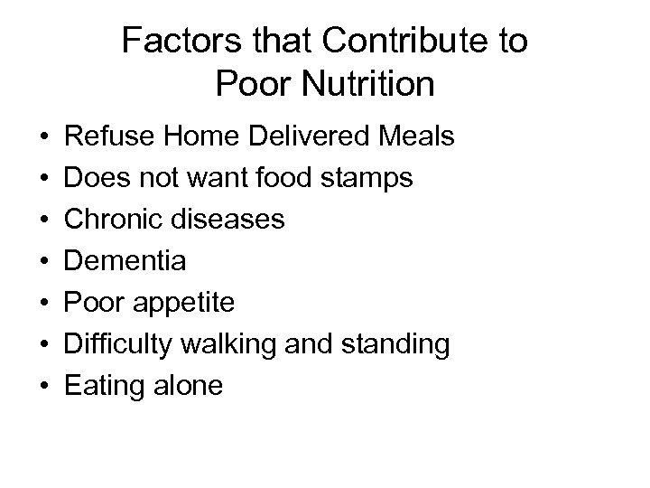 Factors that Contribute to Poor Nutrition • • Refuse Home Delivered Meals Does not