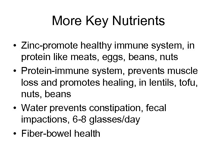 More Key Nutrients • Zinc-promote healthy immune system, in protein like meats, eggs, beans,