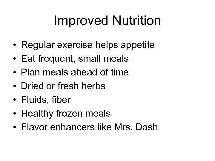 Improved Nutrition • • Regular exercise helps appetite Eat frequent, small meals Plan meals