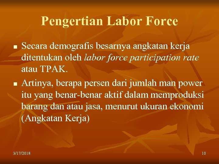 Pengertian Labor Force n n Secara demografis besarnya angkatan kerja ditentukan oleh labor force