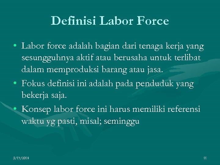 Definisi Labor Force • Labor force adalah bagian dari tenaga kerja yang sesungguhnya aktif