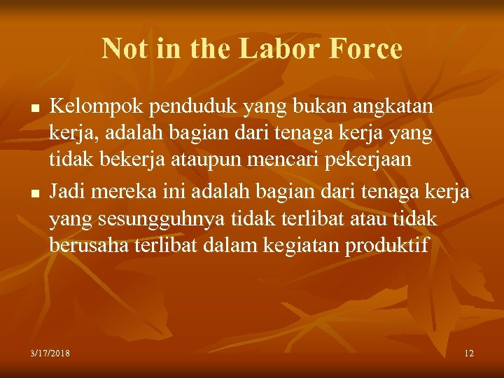 Not in the Labor Force n n Kelompok penduduk yang bukan angkatan kerja, adalah