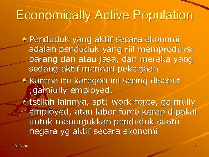 Economically Active Population Penduduk yang aktif secara ekonomi adalah penduduk yang riil memproduksi barang