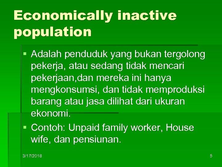 Economically inactive population § Adalah penduduk yang bukan tergolong pekerja, atau sedang tidak mencari