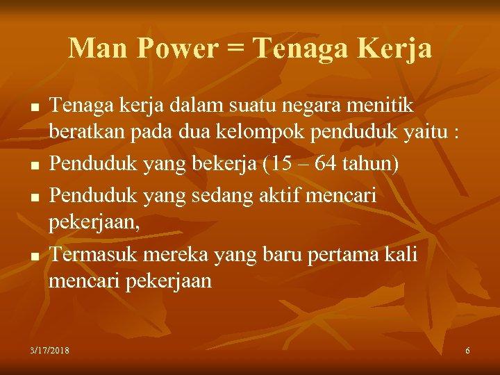 Man Power = Tenaga Kerja n n Tenaga kerja dalam suatu negara menitik beratkan