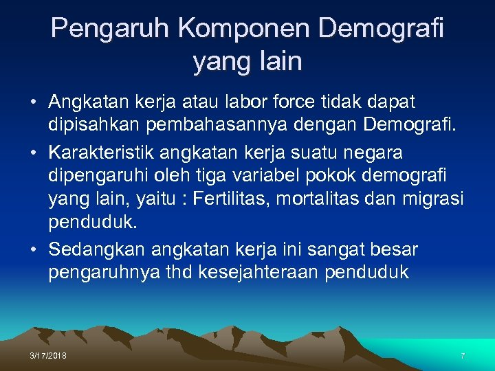 Pengaruh Komponen Demografi yang lain • Angkatan kerja atau labor force tidak dapat dipisahkan
