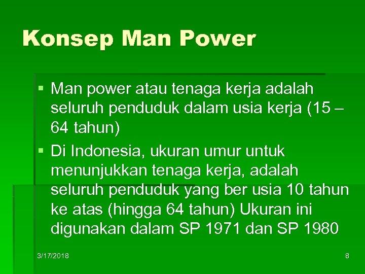 Konsep Man Power § Man power atau tenaga kerja adalah seluruh penduduk dalam usia