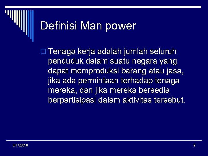 Definisi Man power o Tenaga kerja adalah jumlah seluruh penduduk dalam suatu negara yang