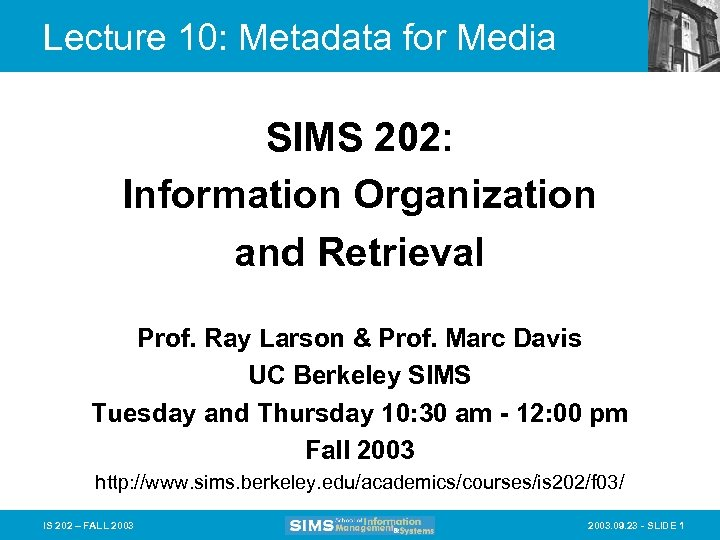 Lecture 10: Metadata for Media SIMS 202: Information Organization and Retrieval Prof. Ray Larson