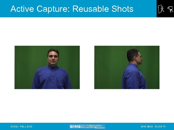 Active Capture: Reusable Shots IS 202 – FALL 2003. 09. 23 - SLIDE 10