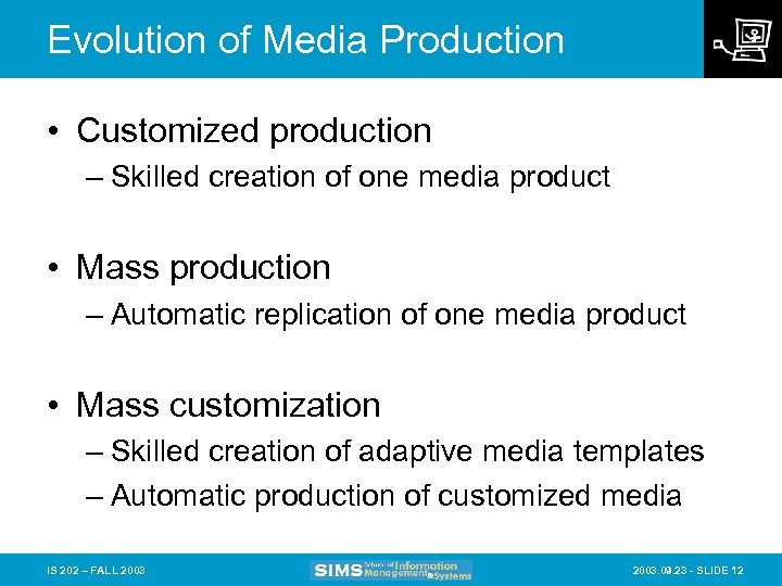 Evolution of Media Production • Customized production – Skilled creation of one media product