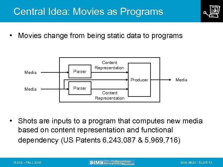 Central Idea: Movies as Programs • Movies change from being static data to programs