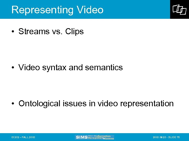 Representing Video • Streams vs. Clips • Video syntax and semantics • Ontological issues