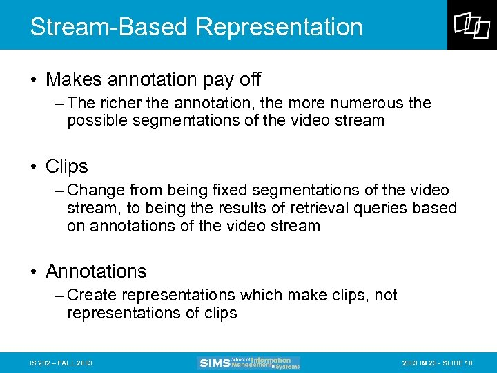 Stream-Based Representation • Makes annotation pay off – The richer the annotation, the more