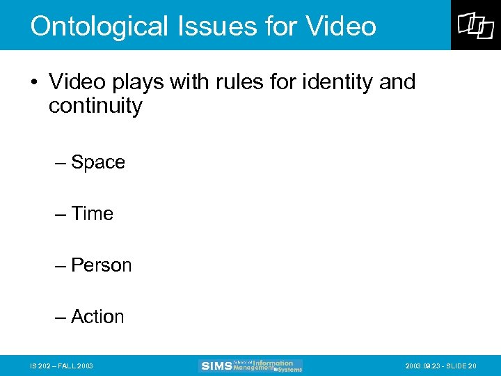 Ontological Issues for Video • Video plays with rules for identity and continuity –