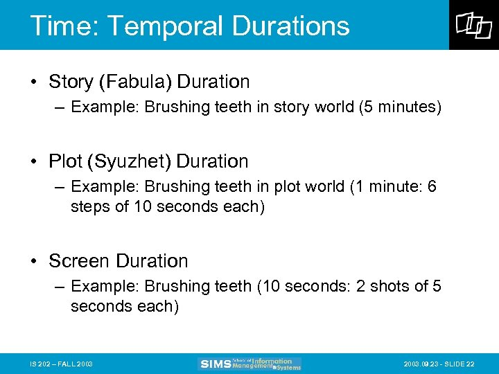 Time: Temporal Durations • Story (Fabula) Duration – Example: Brushing teeth in story world