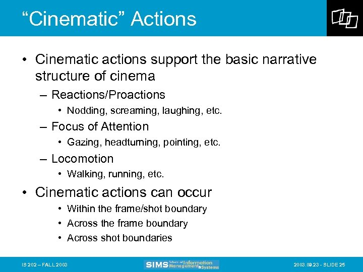 """Cinematic"" Actions • Cinematic actions support the basic narrative structure of cinema – Reactions/Proactions"