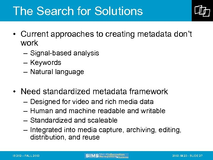 The Search for Solutions • Current approaches to creating metadata don't work – Signal-based