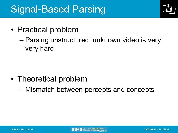 Signal-Based Parsing • Practical problem – Parsing unstructured, unknown video is very, very hard