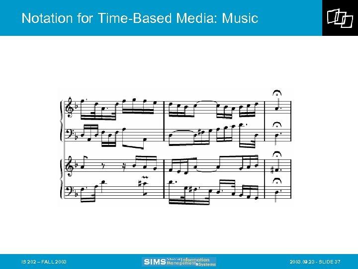 Notation for Time-Based Media: Music IS 202 – FALL 2003. 09. 23 - SLIDE