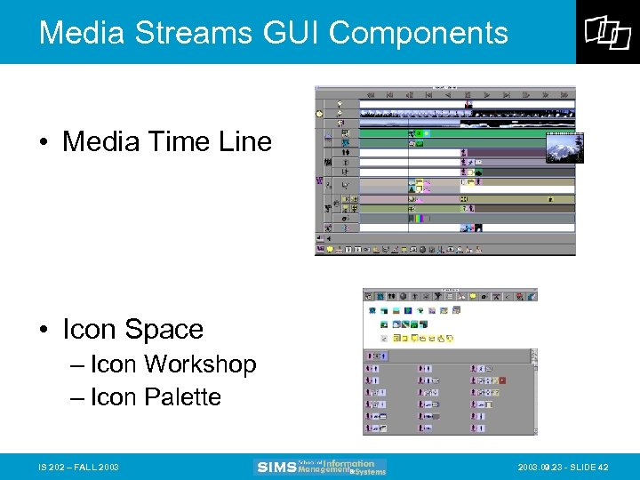 Media Streams GUI Components • Media Time Line • Icon Space – Icon Workshop