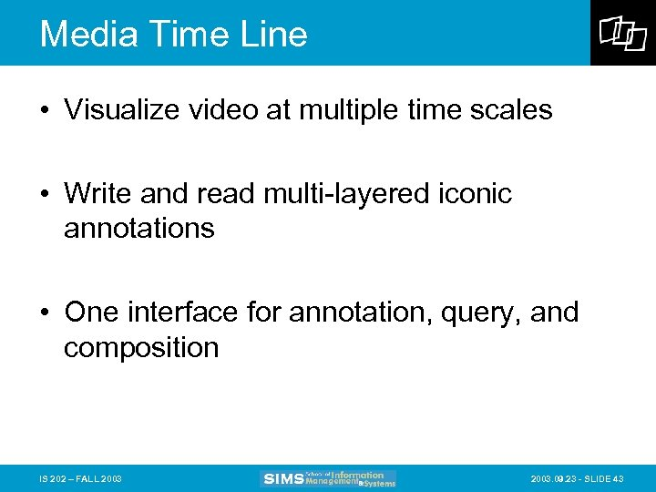 Media Time Line • Visualize video at multiple time scales • Write and read
