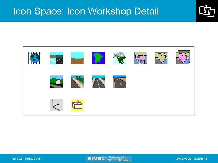 Icon Space: Icon Workshop Detail IS 202 – FALL 2003. 09. 23 - SLIDE