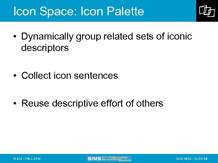 Icon Space: Icon Palette • Dynamically group related sets of iconic descriptors • Collect