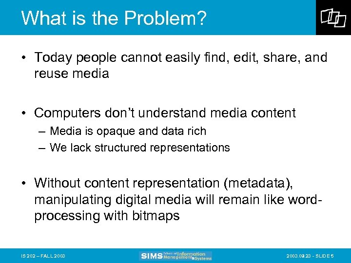 What is the Problem? • Today people cannot easily find, edit, share, and reuse