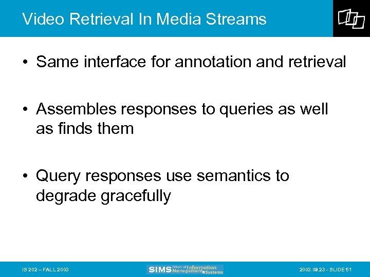 Video Retrieval In Media Streams • Same interface for annotation and retrieval • Assembles