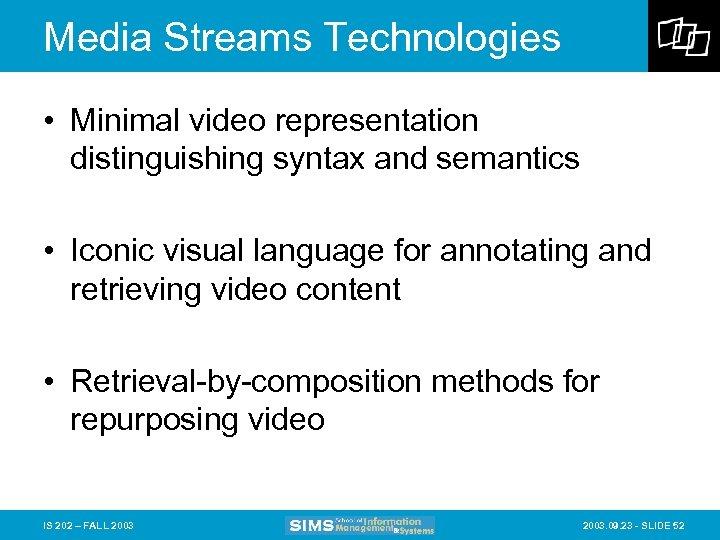 Media Streams Technologies • Minimal video representation distinguishing syntax and semantics • Iconic visual