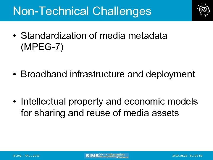 Non-Technical Challenges • Standardization of media metadata (MPEG-7) • Broadband infrastructure and deployment •