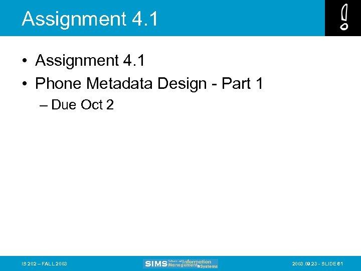 Assignment 4. 1 • Phone Metadata Design - Part 1 – Due Oct 2