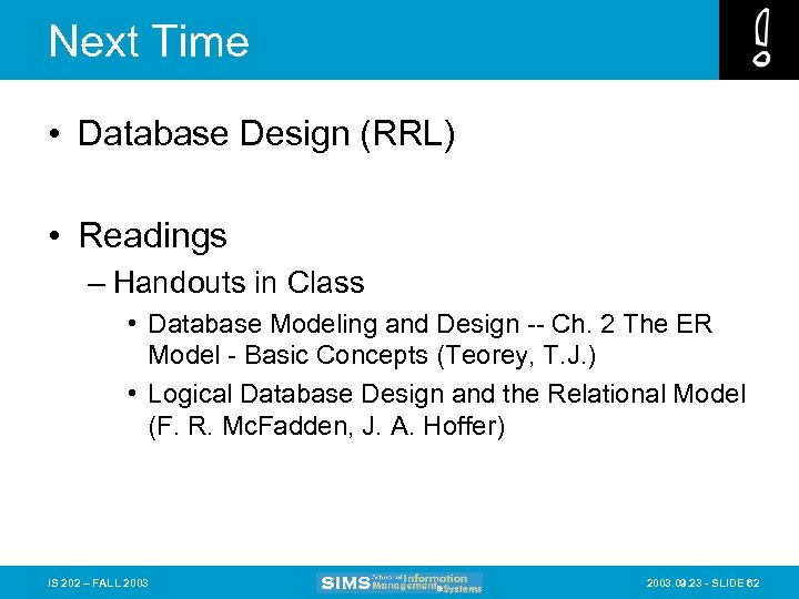Next Time • Database Design (RRL) • Readings – Handouts in Class • Database