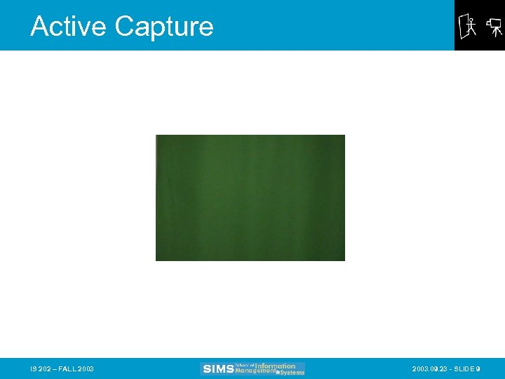 Active Capture IS 202 – FALL 2003. 09. 23 - SLIDE 9