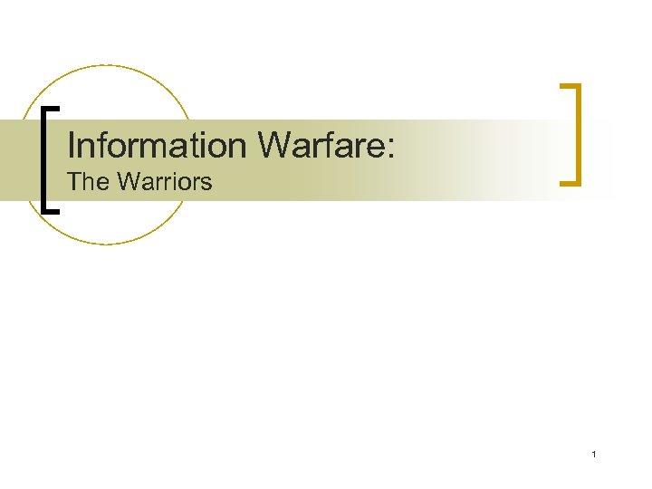 Information Warfare: The Warriors 1