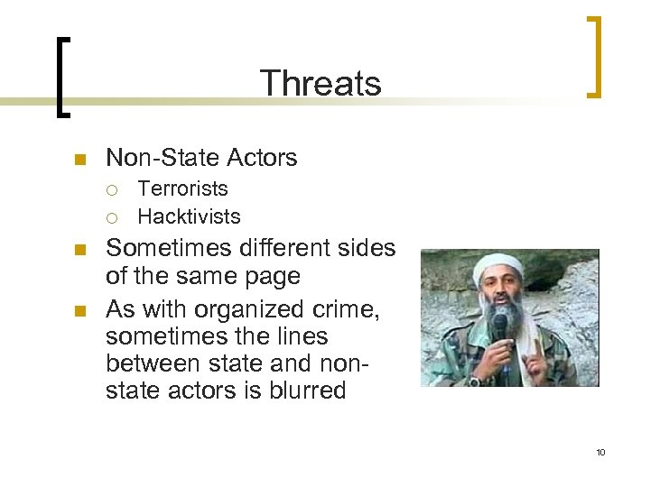 Threats n Non-State Actors ¡ ¡ n n Terrorists Hacktivists Sometimes different sides of