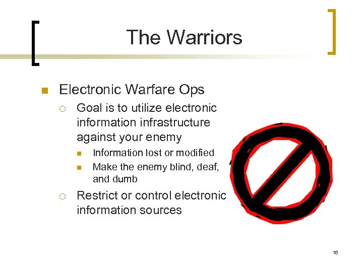 The Warriors n Electronic Warfare Ops ¡ Goal is to utilize electronic information infrastructure
