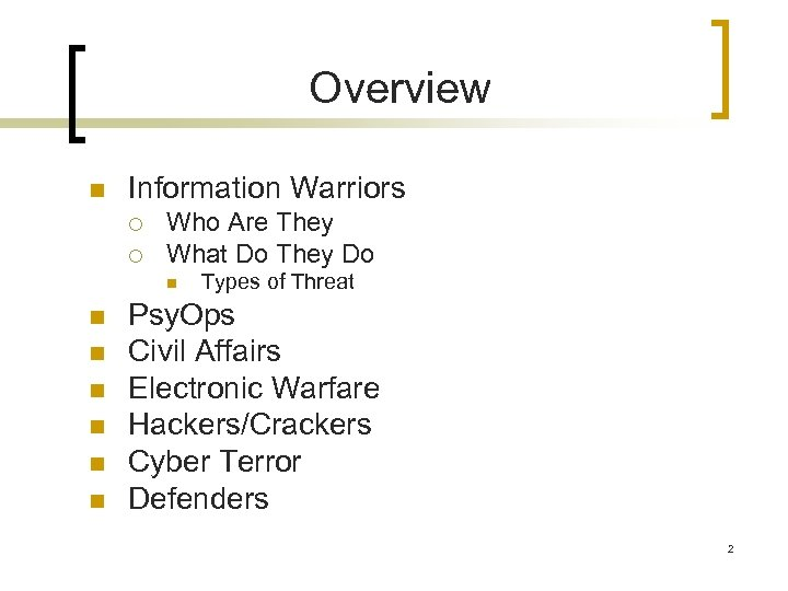 Overview n Information Warriors ¡ ¡ Who Are They What Do They Do n