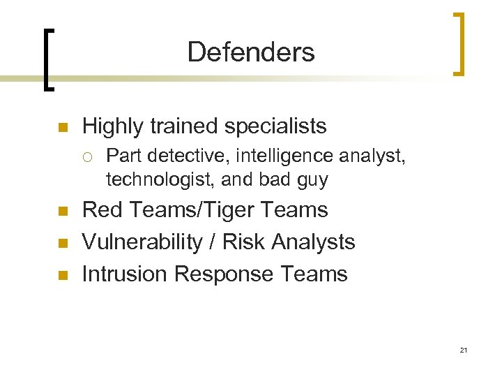 Defenders n Highly trained specialists ¡ n n n Part detective, intelligence analyst, technologist,
