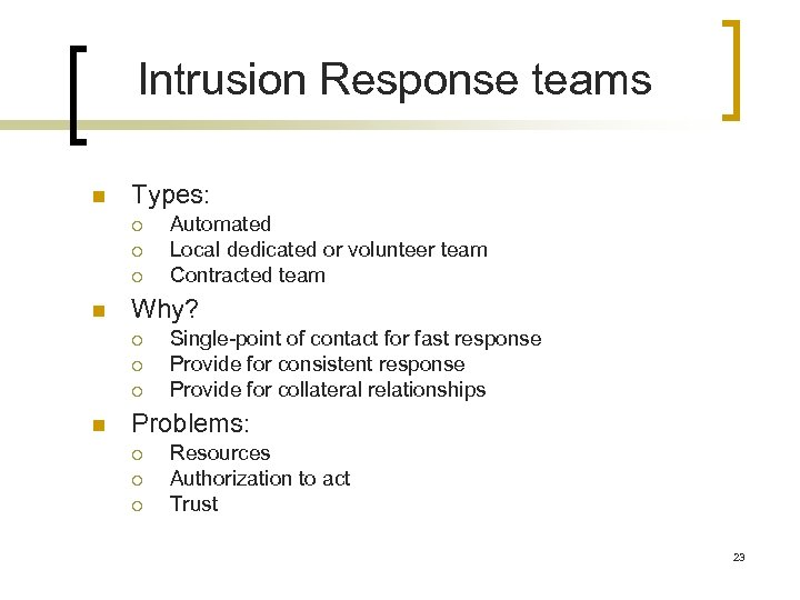 Intrusion Response teams n Types: ¡ ¡ ¡ n Why? ¡ ¡ ¡ n