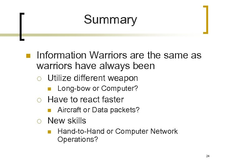 Summary n Information Warriors are the same as warriors have always been ¡ Utilize