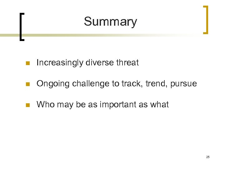 Summary n Increasingly diverse threat n Ongoing challenge to track, trend, pursue n Who