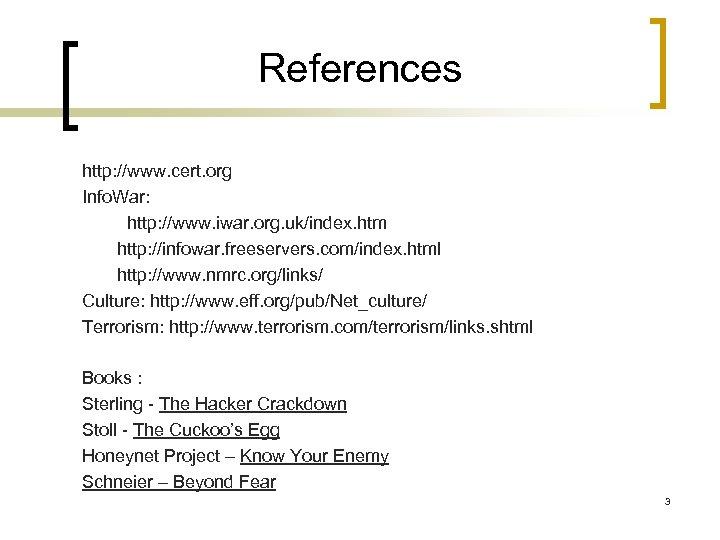 References http: //www. cert. org Info. War: http: //www. iwar. org. uk/index. htm http: