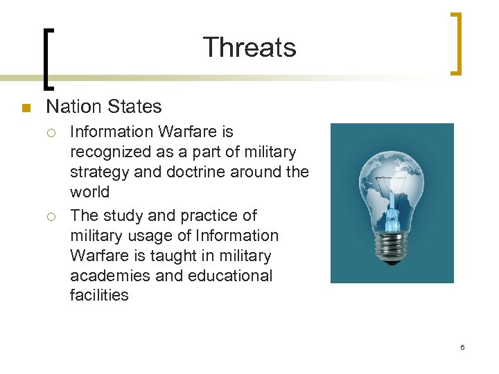 Threats n Nation States ¡ ¡ Information Warfare is recognized as a part of