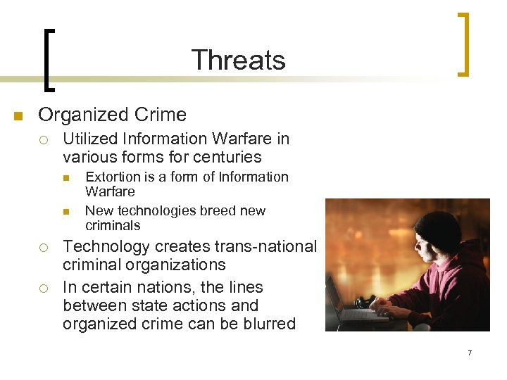 Threats n Organized Crime ¡ Utilized Information Warfare in various forms for centuries n