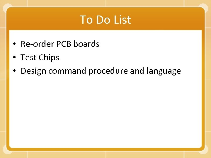To Do List • Re-order PCB boards • Test Chips • Design command procedure