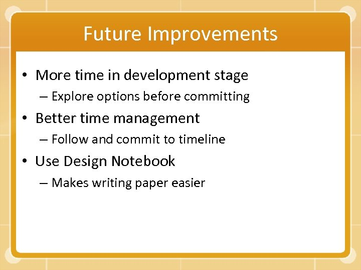 Future Improvements • More time in development stage – Explore options before committing •